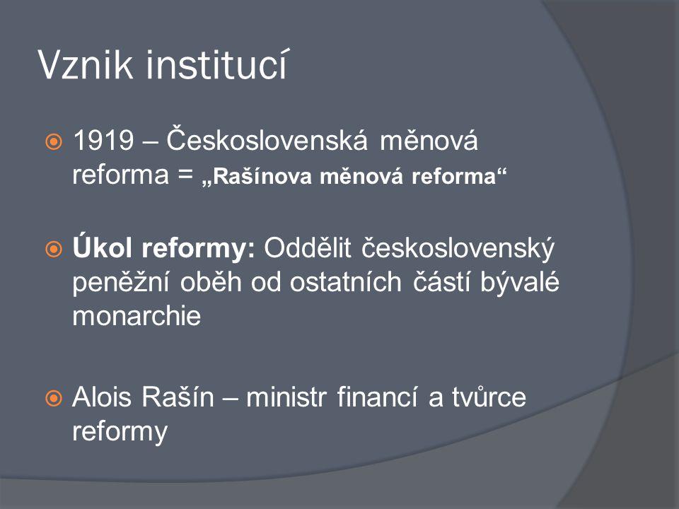 """Vznik institucí  1919 – Československá měnová reforma = """"Rašínova měnová reforma""""  Úkol reformy: Oddělit československý peněžní oběh od ostatních čá"""