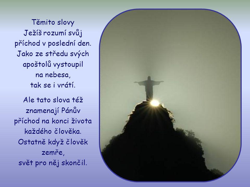 """""""Bděte tedy, protože nevíte, který den váš Pán přijde."""