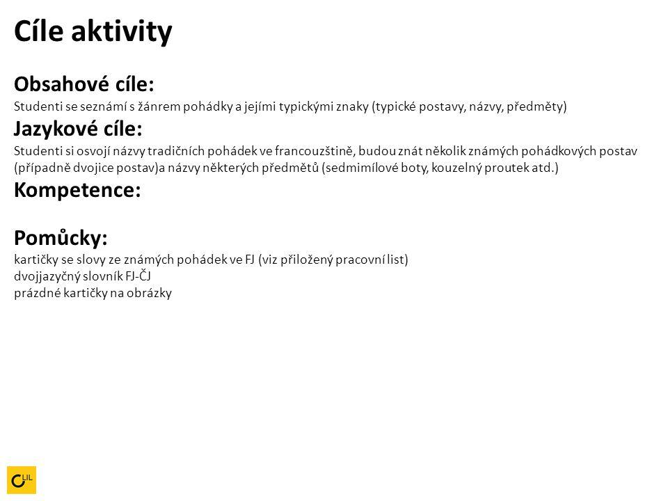 Cíle aktivity Obsahové cíle: Studenti se seznámí s žánrem pohádky a jejími typickými znaky (typické postavy, názvy, předměty) Jazykové cíle: Studenti