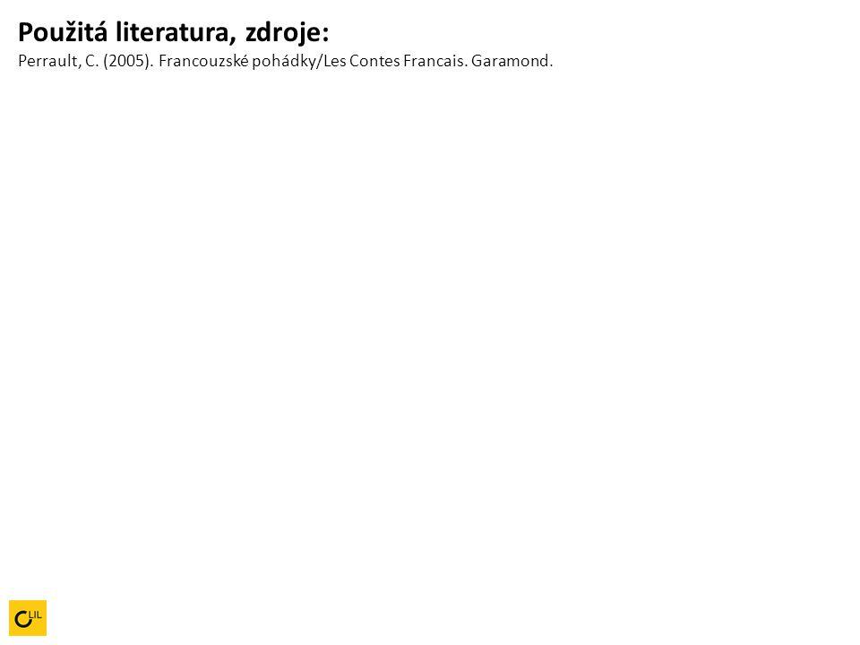 Použitá literatura, zdroje: Perrault, C. (2005). Francouzské pohádky/Les Contes Francais. Garamond.