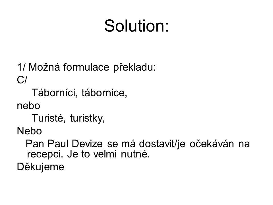 Solution: 1/ Možná formulace překladu: C/ Táborníci, tábornice, nebo Turisté, turistky, Nebo Pan Paul Devize se má dostavit/je očekáván na recepci. Je