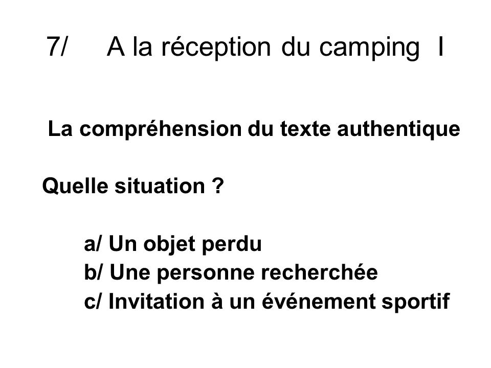 7/ A la réception du camping I La compréhension du texte authentique Quelle situation .