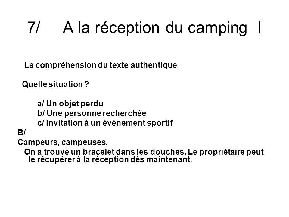 7/ A la réception du camping I La compréhension du texte authentique Quelle situation ? a/ Un objet perdu b/ Une personne recherchée c/ Invitation à u