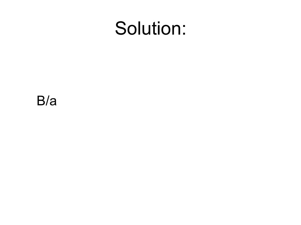 Solution: B/a