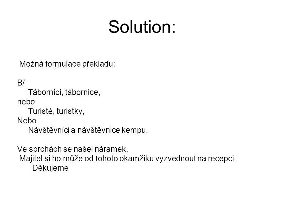 Solution: Možná formulace překladu: B/ Táborníci, tábornice, nebo Turisté, turistky, Nebo Návštěvníci a návštěvnice kempu, Ve sprchách se našel nárame
