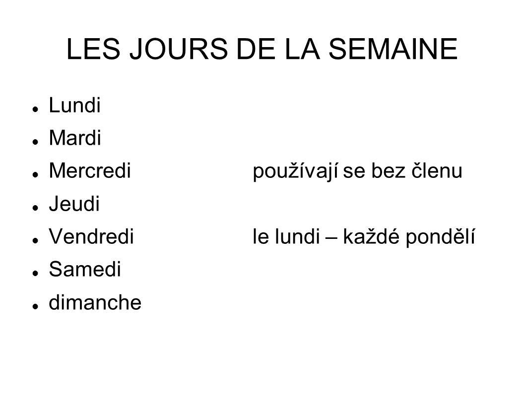 LES JOURS DE LA SEMAINE Lundi Mardi Mercredipoužívají se bez členu Jeudi Vendredile lundi – každé pondělí Samedi dimanche