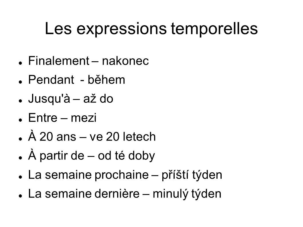 Les expressions temporelles Finalement – nakonec Pendant - během Jusqu'à – až do Entre – mezi À 20 ans – ve 20 letech À partir de – od té doby La sema