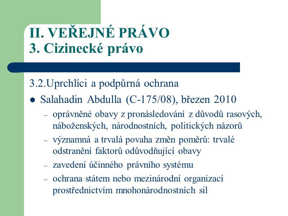 II. VEŘEJNÉ PRÁVO 3. Cizinecké právo 3.2.Uprchlíci a podpůrná ochrana Salahadin Abdulla (C-175/08), březen 2010 – oprávněné obavy z pronásledování z d