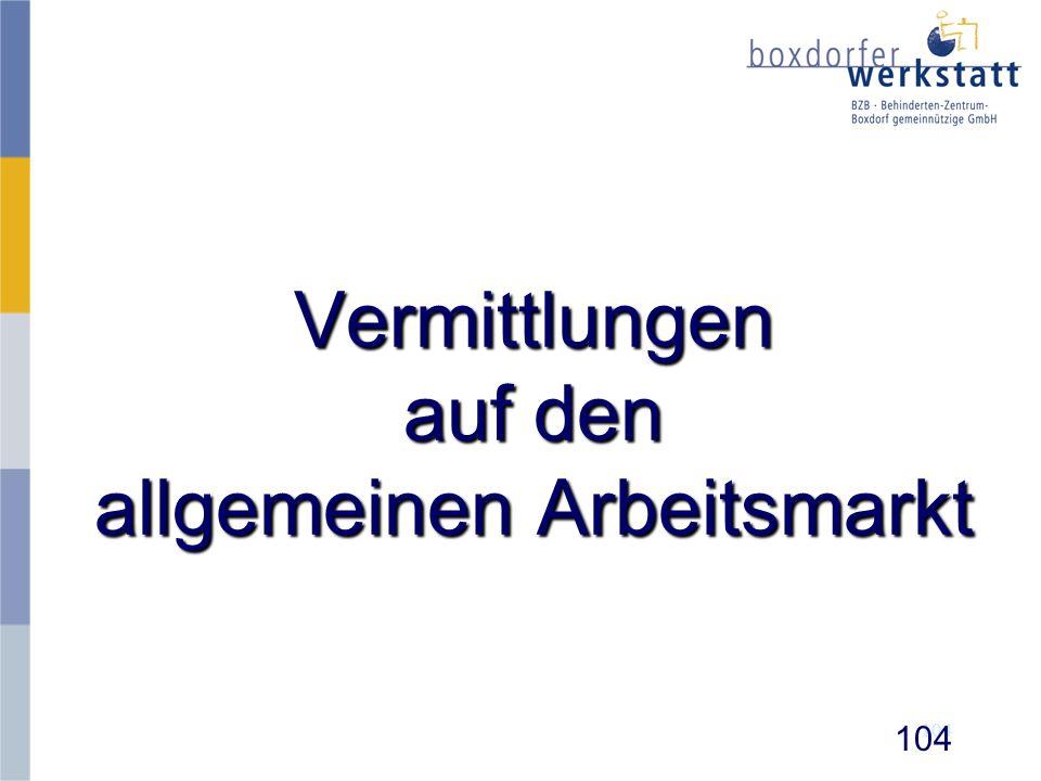 Vermittlungen auf den allgemeinen Arbeitsmarkt 104