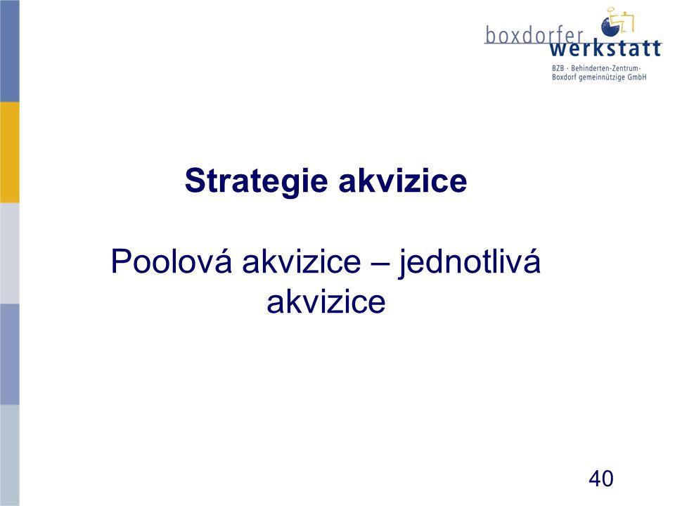 Strategie akvizice Poolová akvizice – jednotlivá akvizice 40