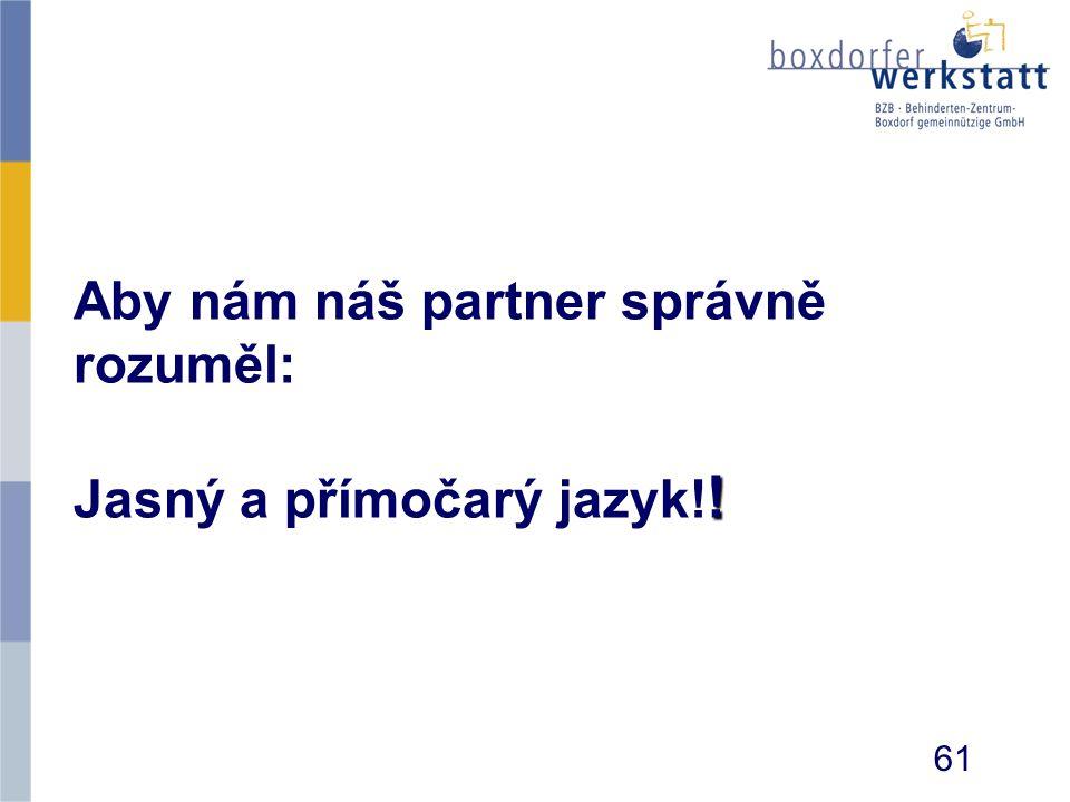 ! Aby nám náš partner správně rozuměl: Jasný a přímočarý jazyk! ! 61