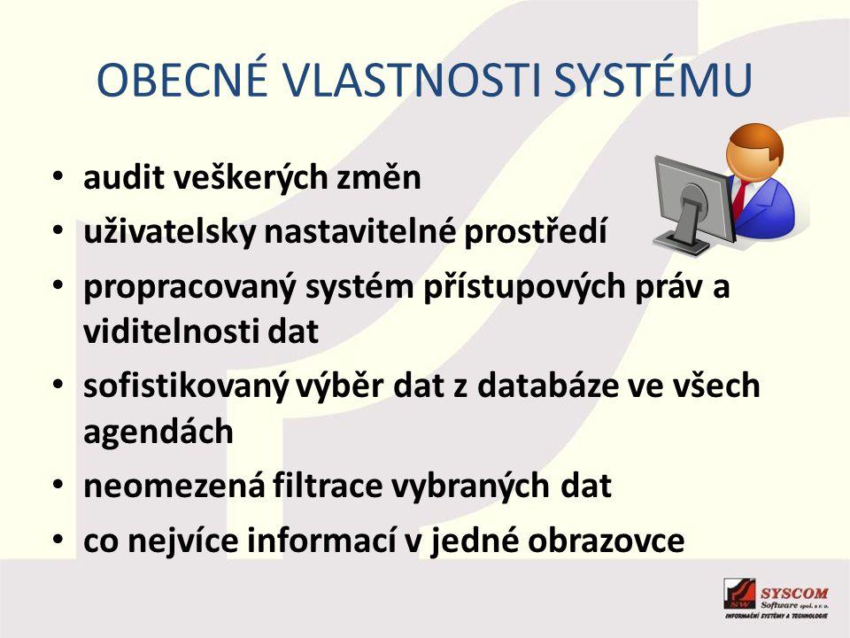 OBECNÉ VLASTNOSTI SYSTÉMU audit veškerých změn uživatelsky nastavitelné prostředí propracovaný systém přístupových práv a viditelnosti dat sofistikova