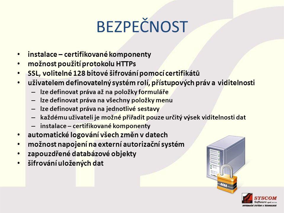 BEZPEČNOST instalace – certifikované komponenty možnost použití protokolu HTTPs SSL, volitelné 128 bitové šifrování pomocí certifikátů uživatelem defi