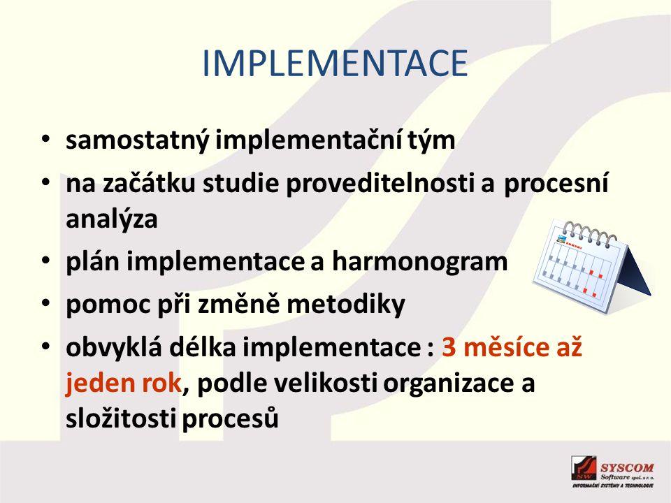 IMPLEMENTACE samostatný implementační tým na začátku studie proveditelnosti a procesní analýza plán implementace a harmonogram pomoc při změně metodik