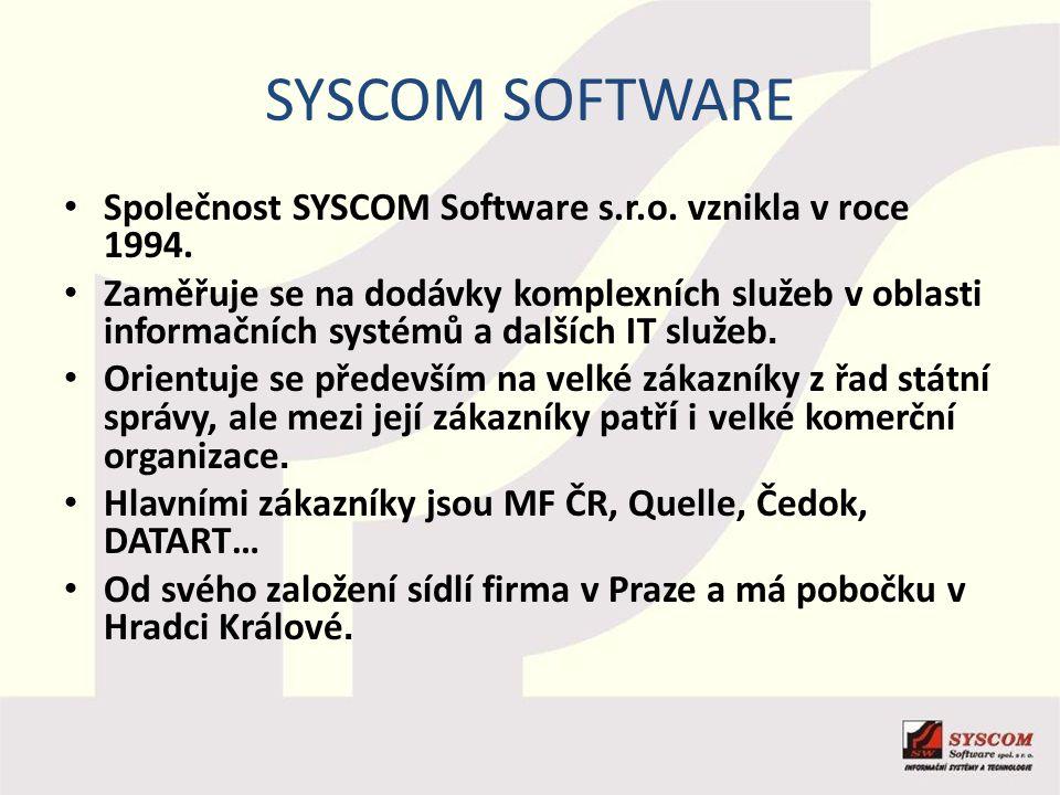 SYSCOM SOFTWARE Společnost SYSCOM Software s.r.o. vznikla v roce 1994. Zaměřuje se na dodávky komplexních služeb v oblasti informačních systémů a dalš