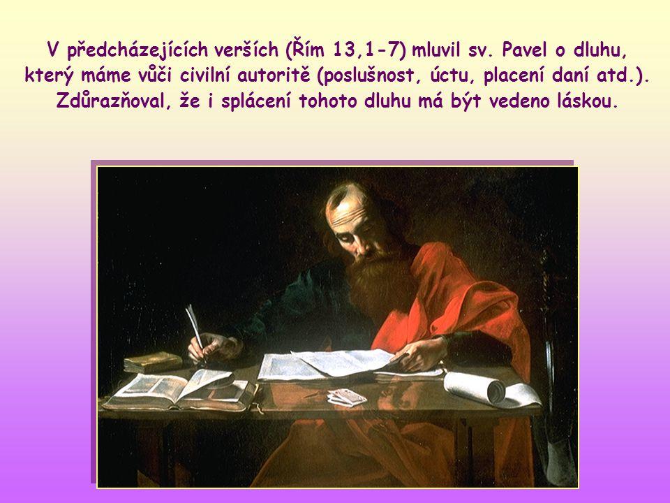 """""""Nebuďte nikomu nic dlužni – jen vzájemnou lásku. Neboť kdo druhého miluje, splnil zákon."""" (Řím 13,8)"""