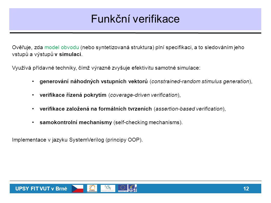 Funkční verifikace Ověřuje, zda model obvodu (nebo syntetizovaná struktura) plní specifikaci, a to sledováním jeho vstupů a výstupů v simulaci. Využív