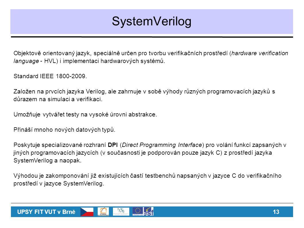 SystemVerilog Objektově orientovaný jazyk, speciálně určen pro tvorbu verifikačních prostředí (hardware verification language - HVL) i implementaci hardwarových systémů.