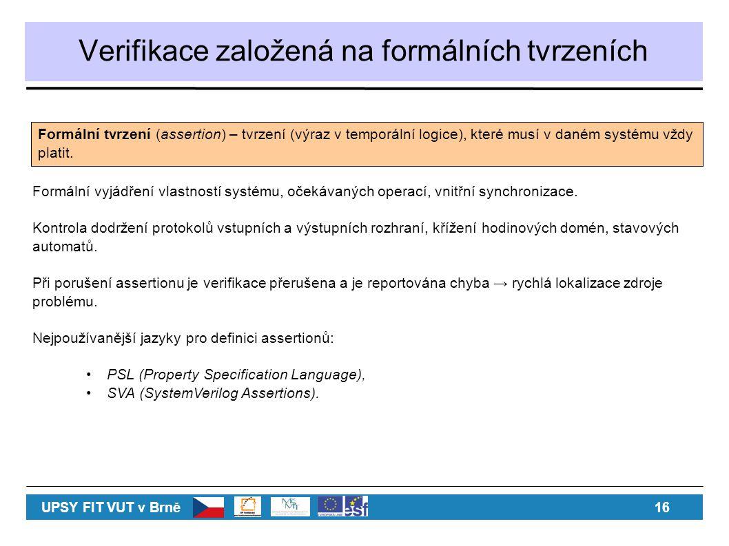 Verifikace založená na formálních tvrzeních Formální vyjádření vlastností systému, očekávaných operací, vnitřní synchronizace. Kontrola dodržení proto
