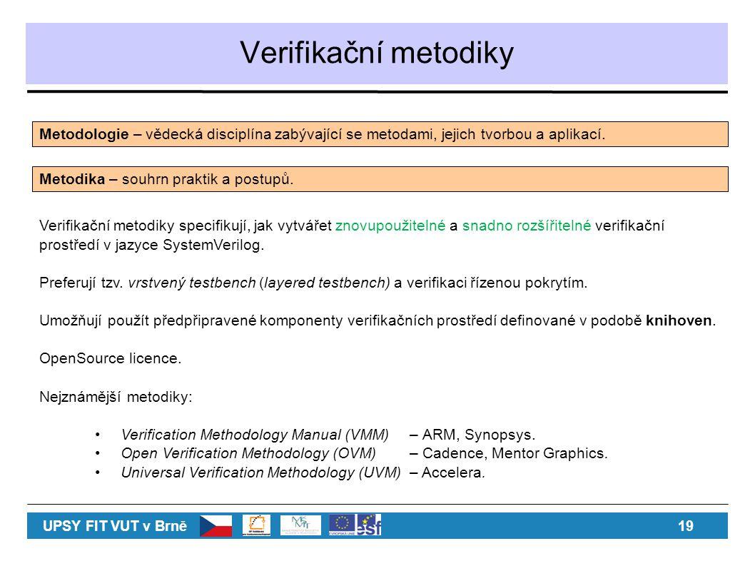 Verifikační metodiky Verifikační metodiky specifikují, jak vytvářet znovupoužitelné a snadno rozšířitelné verifikační prostředí v jazyce SystemVerilog