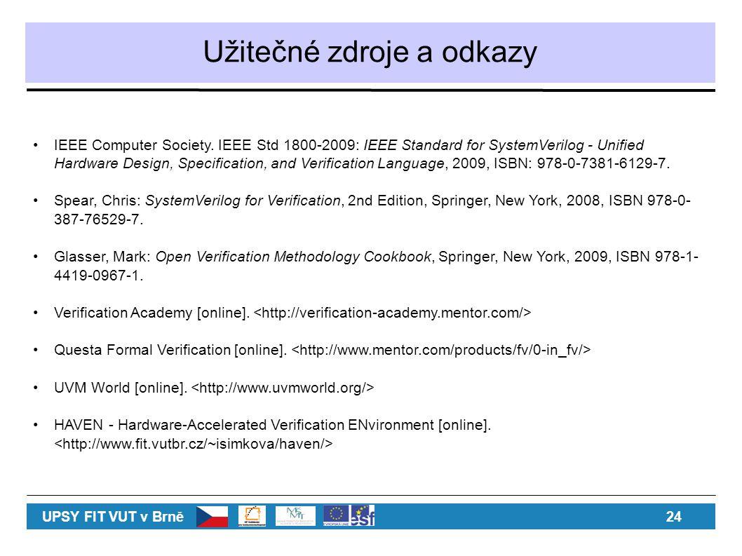 Užitečné zdroje a odkazy UPSY FIT VUT v Brně24 IEEE Computer Society. IEEE Std 1800-2009: IEEE Standard for SystemVerilog - Unified Hardware Design, S