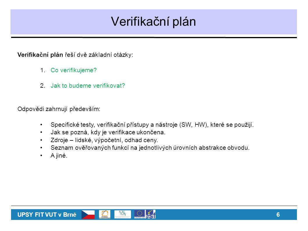 Verifikační plán Verifikační plán řeší dvě základní otázky: 1.Co verifikujeme.