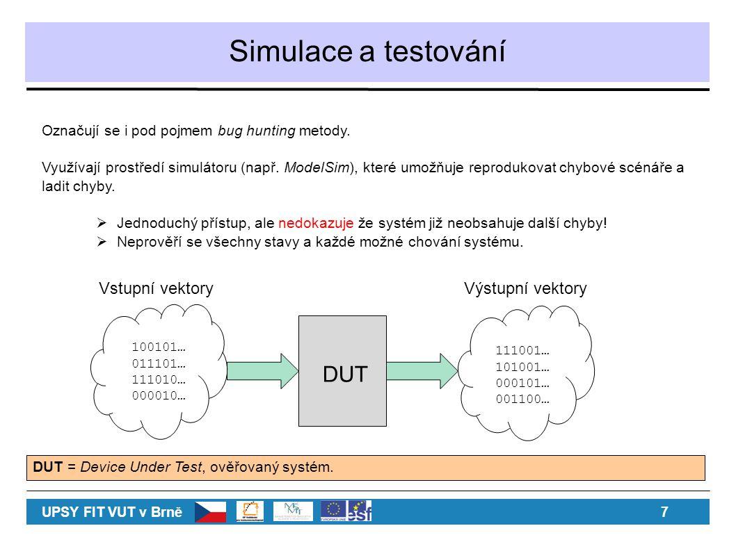 Simulace a testování Označují se i pod pojmem bug hunting metody. Využívají prostředí simulátoru (např. ModelSim), které umožňuje reprodukovat chybové
