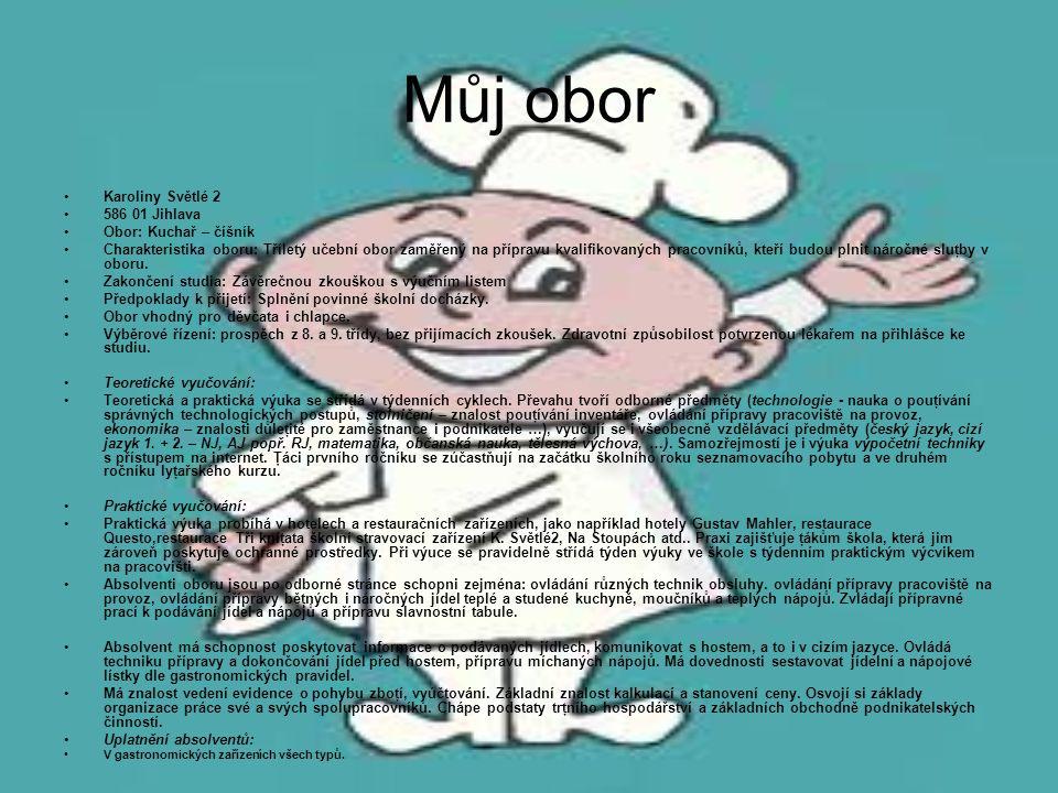 Můj obor Karoliny Světlé 2 586 01 Jihlava Obor: Kuchař – číšník Charakteristika oboru: Tříletý učební obor zaměřený na přípravu kvalifikovaných pracov