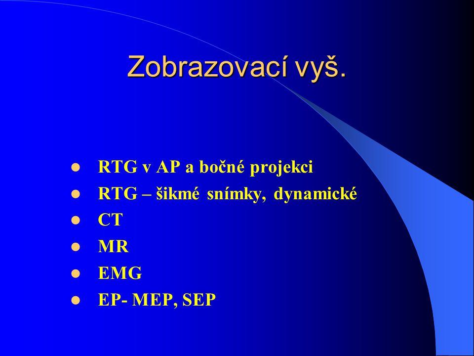 Zobrazovací vyš. RTG v AP a bočné projekci RTG – šikmé snímky, dynamické CT MR EMG EP- MEP, SEP