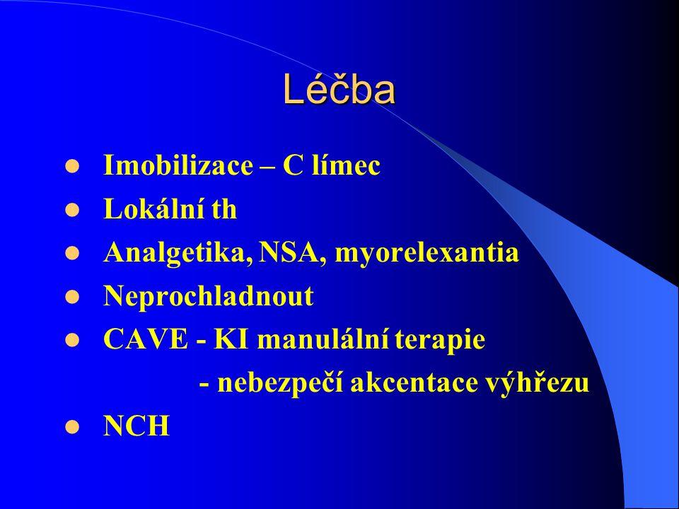 Léčba Imobilizace – C límec Lokální th Analgetika, NSA, myorelexantia Neprochladnout CAVE - KI manulální terapie - nebezpečí akcentace výhřezu NCH