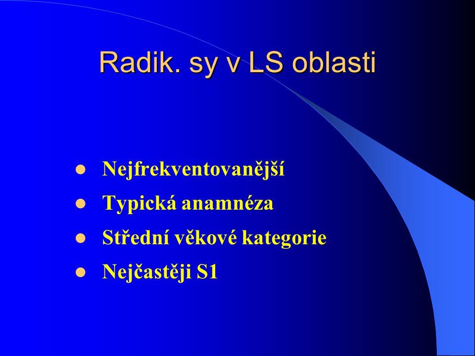 Radik. sy v LS oblasti Nejfrekventovanější Typická anamnéza Střední věkové kategorie Nejčastěji S1