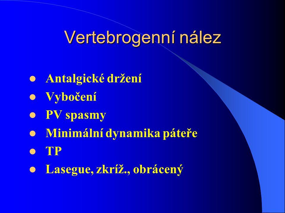 Vertebrogenní nález Antalgické držení Vybočení PV spasmy Minimální dynamika páteře TP Lasegue, zkríž., obrácený