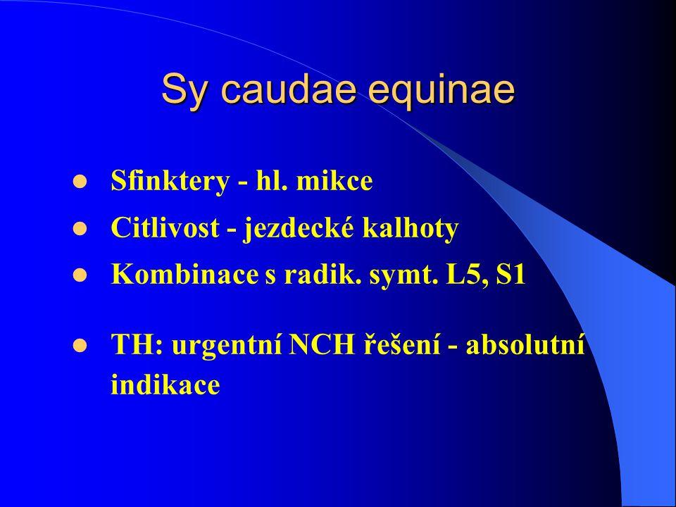 Sy caudae equinae Sfinktery - hl.mikce Citlivost - jezdecké kalhoty Kombinace s radik.