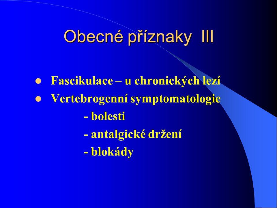 Obecné příznaky III Fascikulace – u chronických lezí Vertebrogenní symptomatologie - bolesti - antalgické držení - blokády