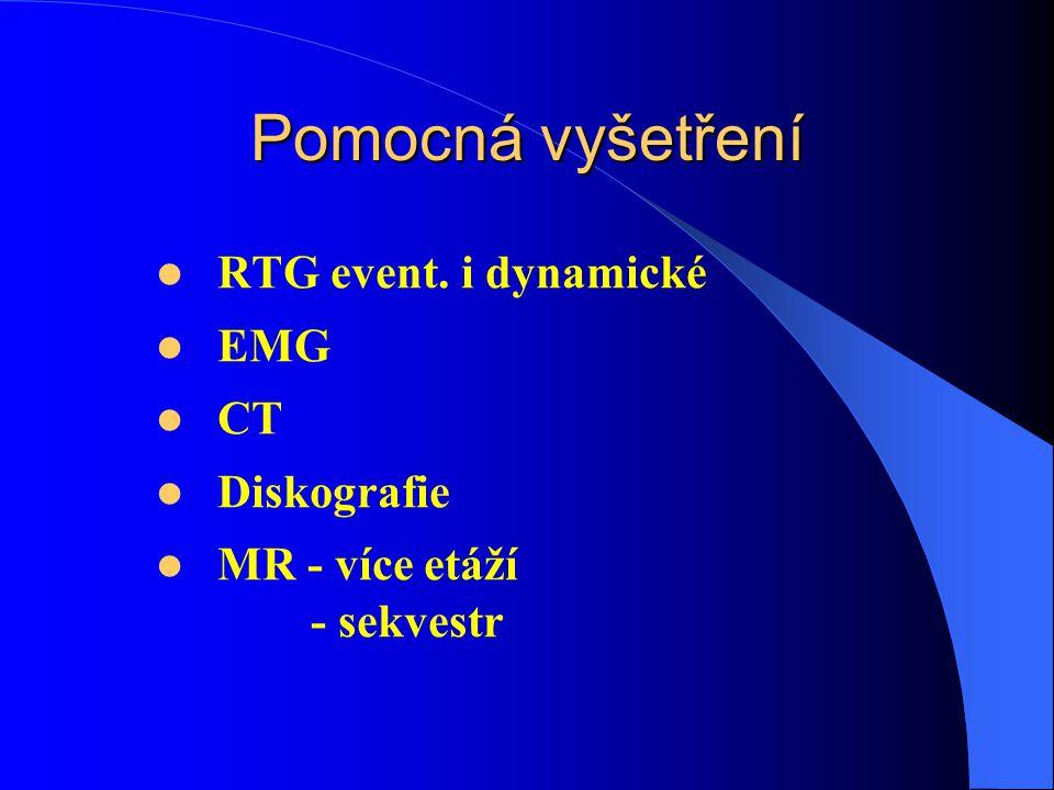 Pomocná vyšetření RTG event. i dynamické EMG CT Diskografie MR - více etáží - sekvestr