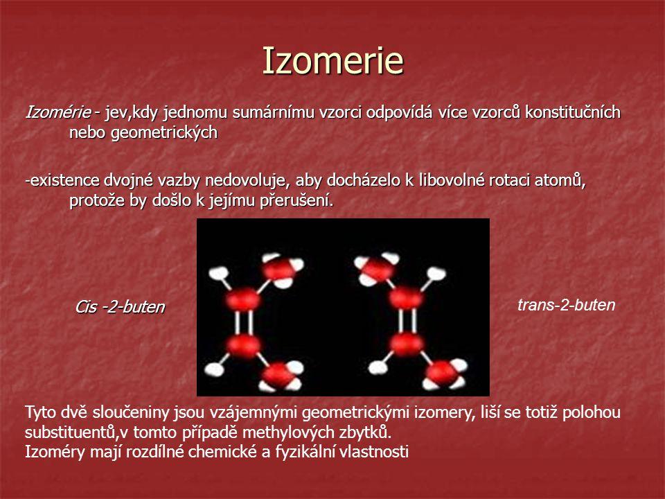 Izomerie Izomérie - jev,kdy jednomu sumárnímu vzorci odpovídá více vzorců konstitučních nebo geometrických - existence dvojné vazby nedovoluje, aby do