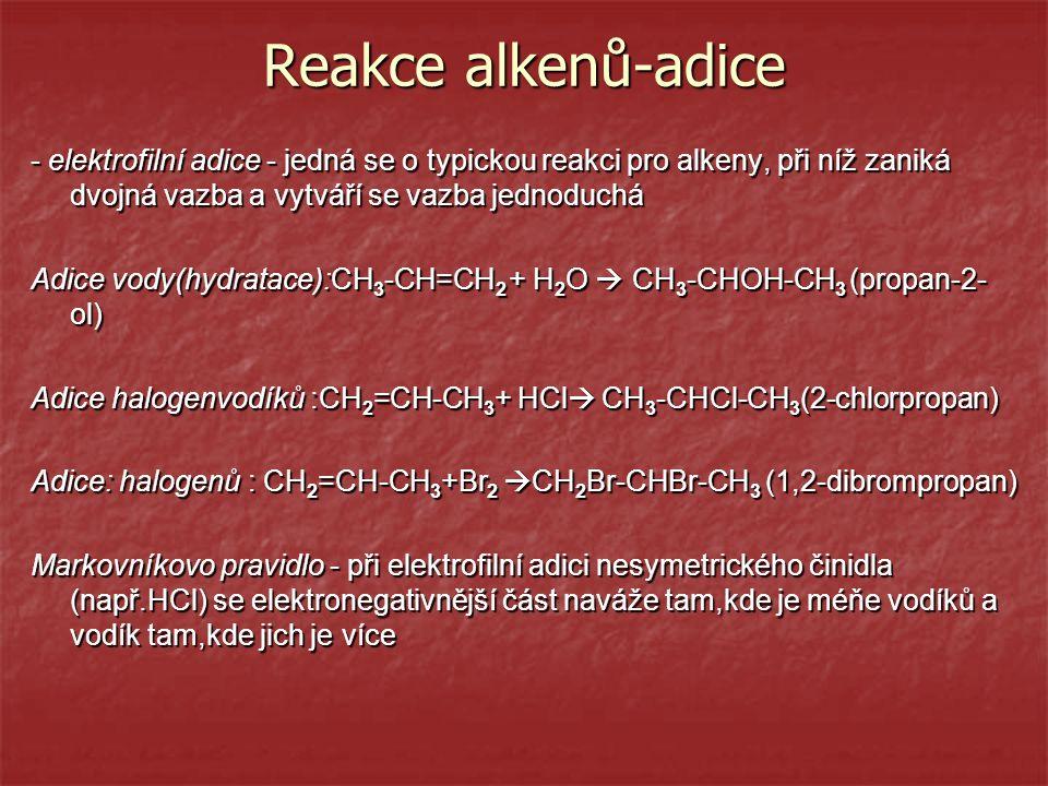 Reakce alkenů-adice - elektrofilní adice - jedná se o typickou reakci pro alkeny, při níž zaniká dvojná vazba a vytváří se vazba jednoduchá Adice vody