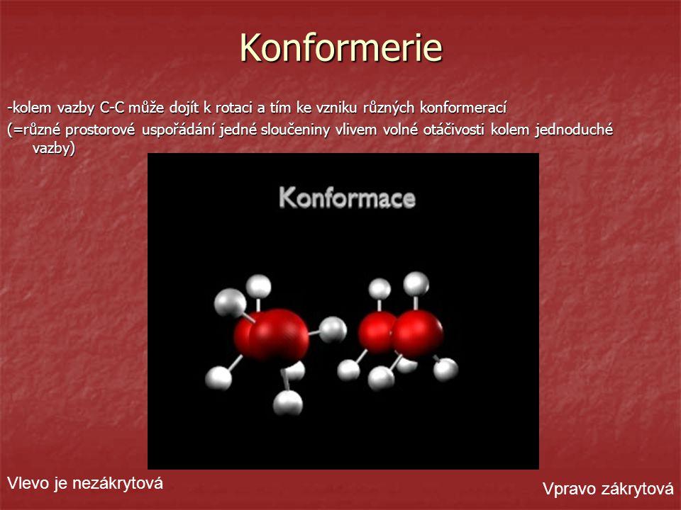 Konformerie -kolem vazby C-C může dojít k rotaci a tím ke vzniku různých konformerací (=různé prostorové uspořádání jedné sloučeniny vlivem volné otáč