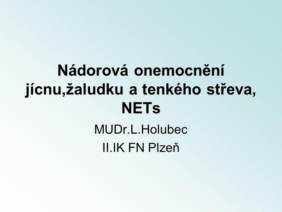 Nádorová onemocnění jícnu,žaludku a tenkého střeva, NETs MUDr.L.Holubec II.IK FN Plzeň