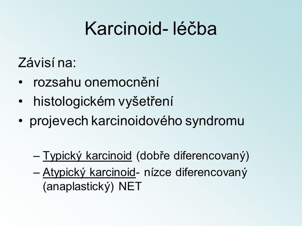 Karcinoid- léčba Závisí na: rozsahu onemocnění histologickém vyšetření projevech karcinoidového syndromu –Typický karcinoid (dobře diferencovaný) –Aty