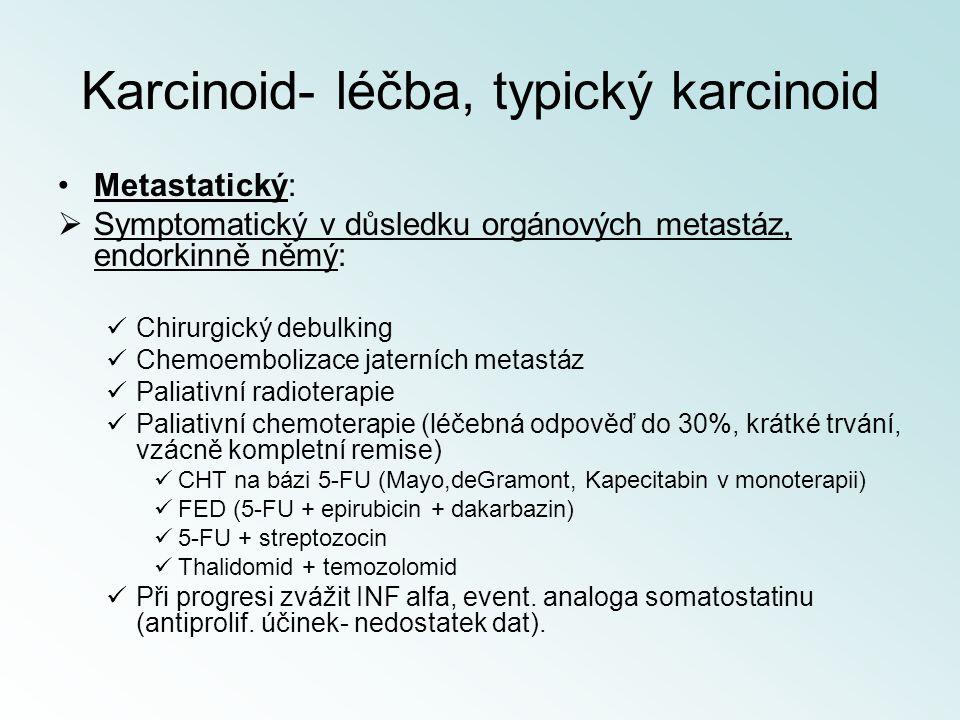 Karcinoid- léčba, typický karcinoid Metastatický:  Symptomatický v důsledku orgánových metastáz, endorkinně němý: Chirurgický debulking Chemoemboliza