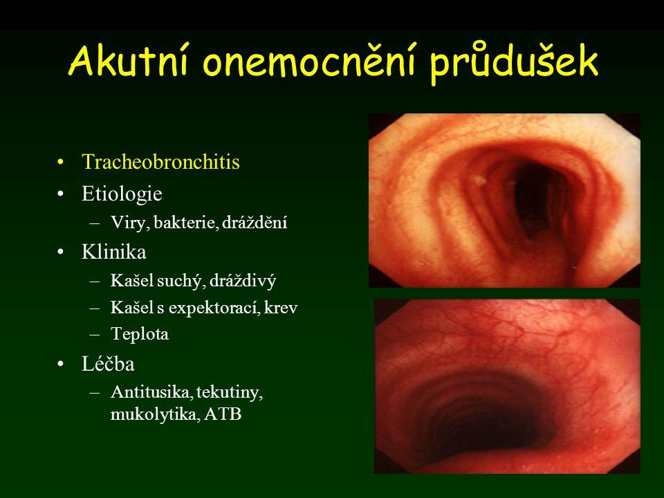 Akutní onemocnění průdušek Tracheobronchitis Etiologie –Viry, bakterie, dráždění Klinika –Kašel suchý, dráždivý –Kašel s expektorací, krev –Teplota Lé