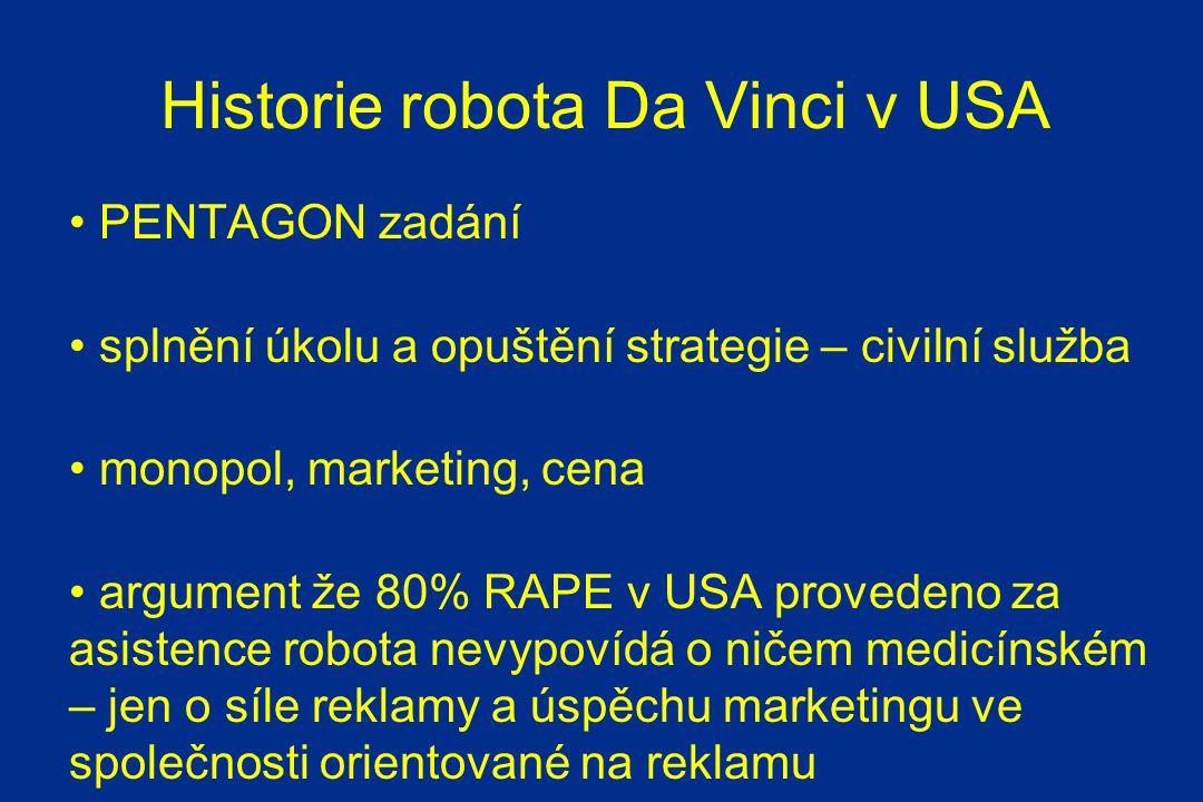 Historie robota Da Vinci v USA PENTAGON zadání splnění úkolu a opuštění strategie – civilní služba monopol, marketing, cena argument že 80% RAPE v USA provedeno za asistence robota nevypovídá o ničem medicínském – jen o síle reklamy a úspěchu marketingu ve společnosti orientované na reklamu