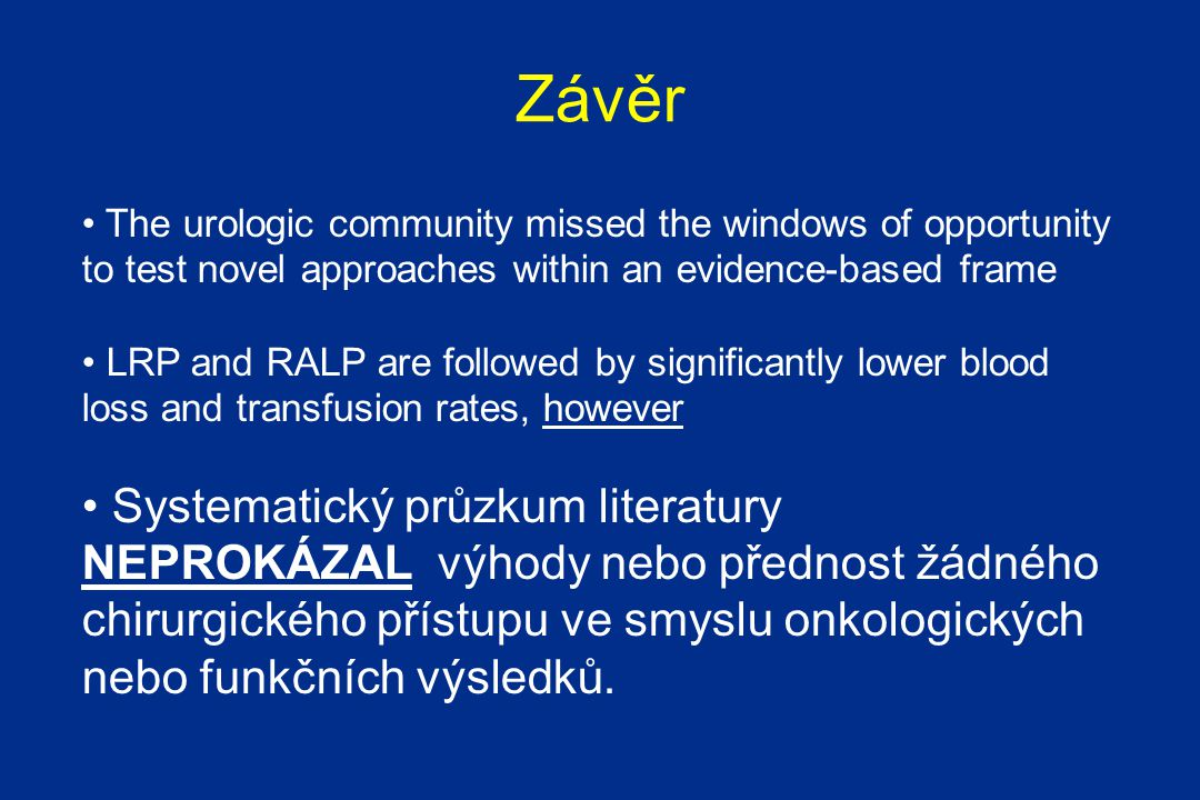 Závěr The urologic community missed the windows of opportunity to test novel approaches within an evidence-based frame LRP and RALP are followed by si