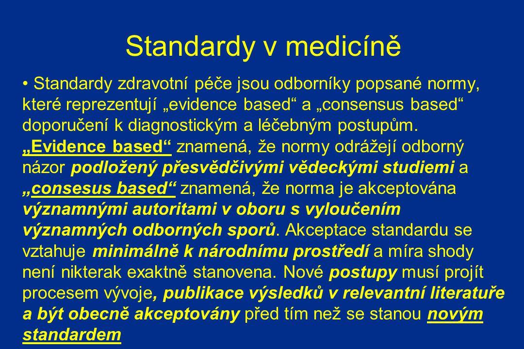 """Standardy v medicíně Standardy zdravotní péče jsou odborníky popsané normy, které reprezentují """"evidence based a """"consensus based doporučení k diagnostickým a léčebným postupům."""