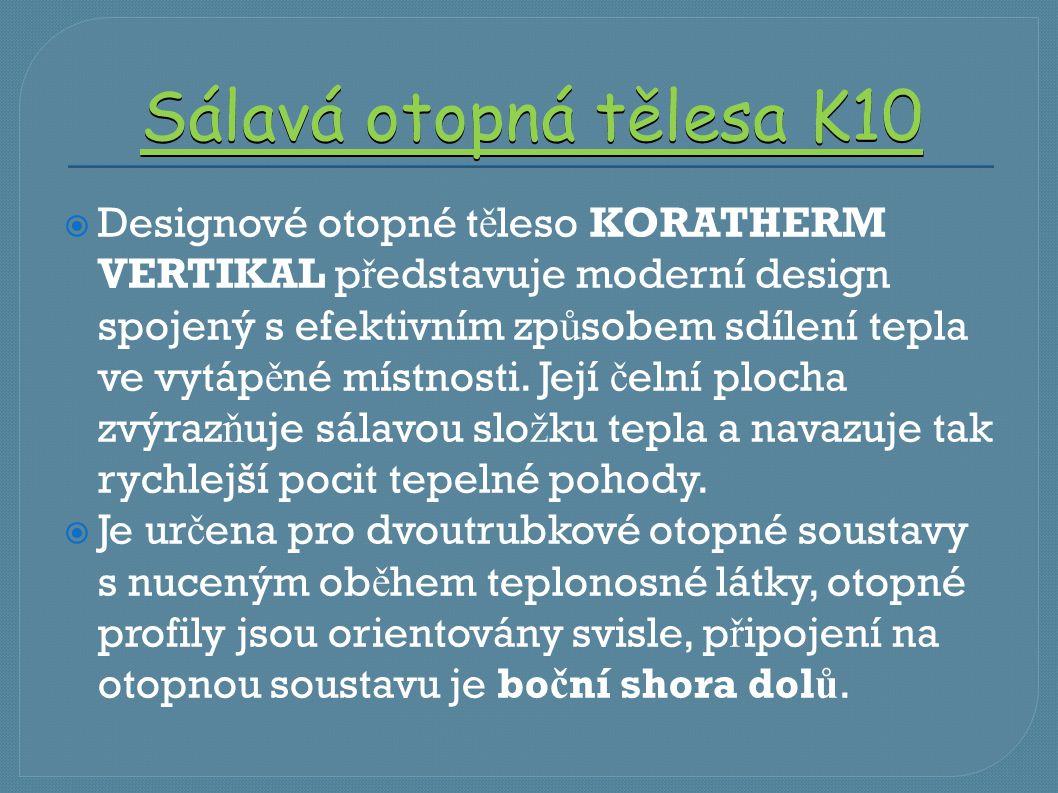 Sálavá otopná tělesa K10  Designové otopné t ě leso KORATHERM VERTIKAL p ř edstavuje moderní design spojený s efektivním zp ů sobem sdílení tepla ve