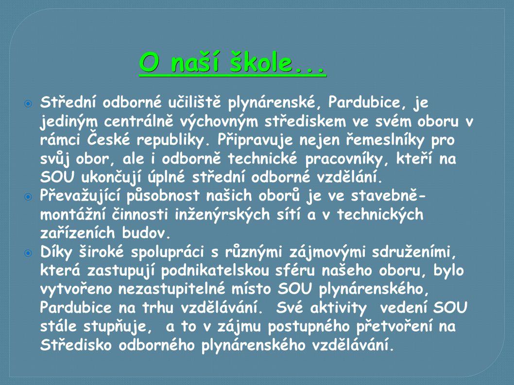 O naší škole...  Střední odborné učiliště plynárenské, Pardubice, je jediným centrálně výchovným střediskem ve svém oboru v rámci České republiky. Př