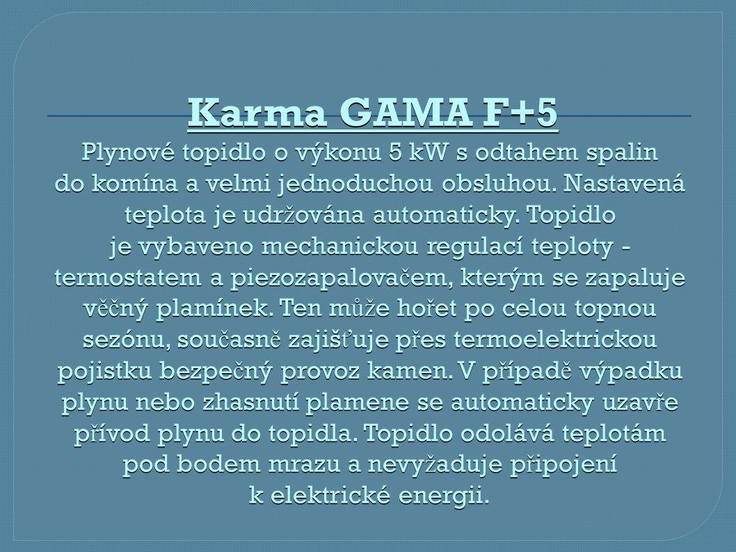 Karma GAMA F+5 Plynové topidlo o výkonu 5 kW s odtahem spalin do komína a velmi jednoduchou obsluhou. Nastavená teplota je udr ž ována automaticky. To