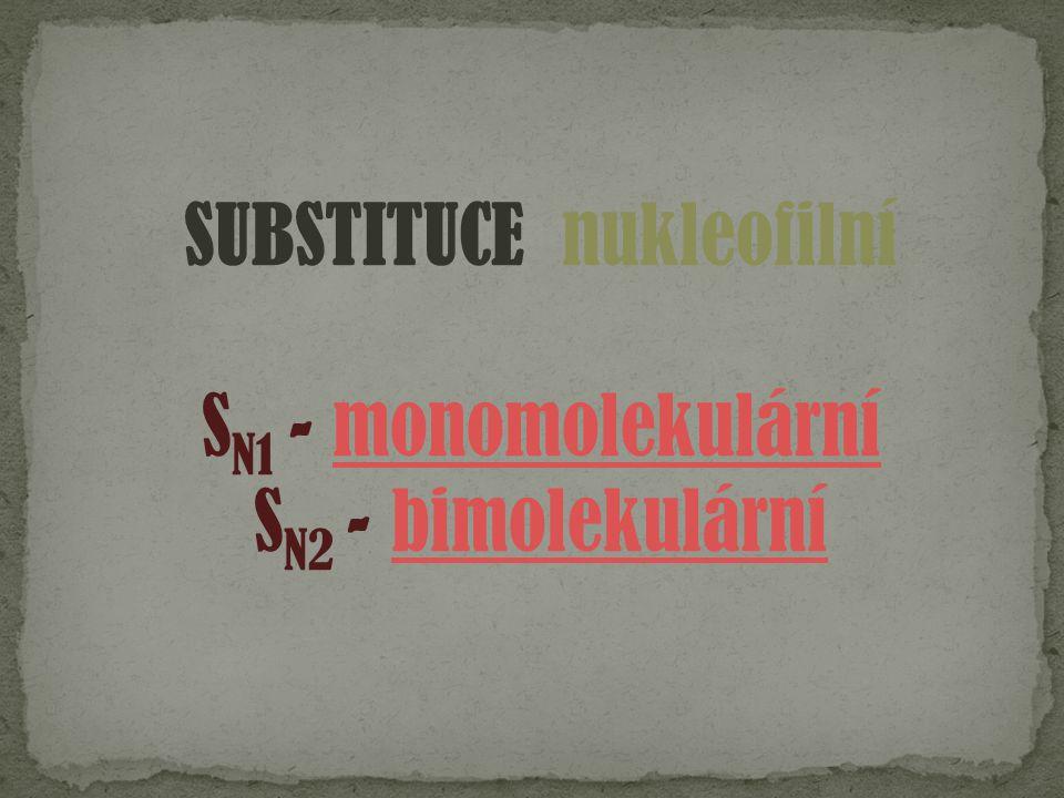 SUBSTITUCE nukleofilní S N1 - monomolekulárnímonomolekulární S N2 - bimolekulárníbimolekulární