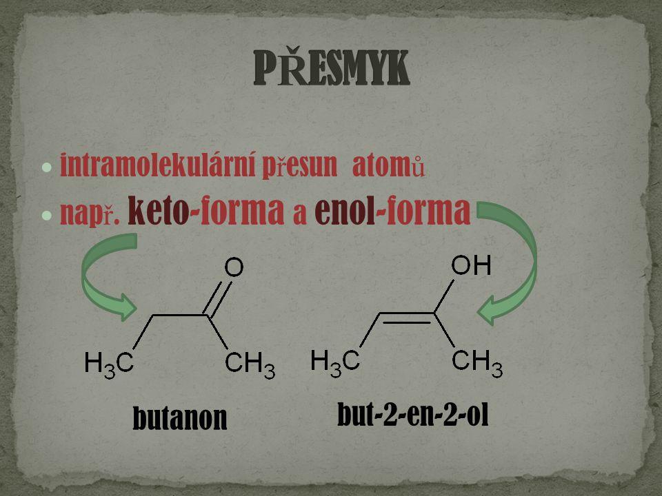 intramolekulární p ř esun atom ů nap ř. keto-forma a enol-forma butanon but-2-en-2-ol